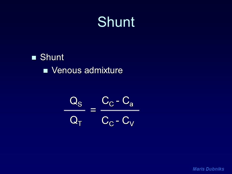 Maris Dubniks Shunt n Shunt n Venous admixture = QSQSQSQS QTQTQTQT C C - C a C C - C V