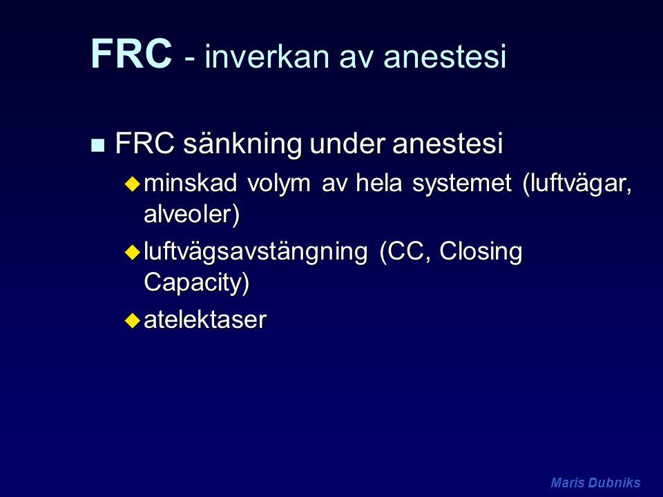 Maris Dubniks FRC - inverkan av anestesi n FRC sänkning under anestesi u minskad volym av hela systemet (luftvägar, alveoler) u luftvägsavstängning (C