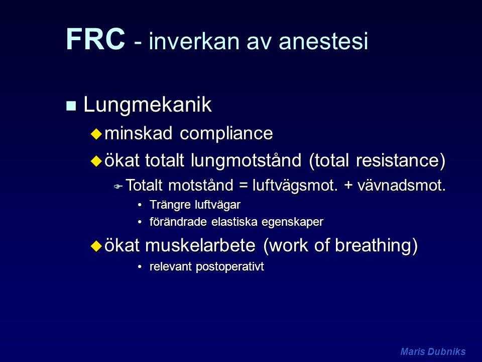 Maris Dubniks FRC - inverkan av anestesi n Lungmekanik u minskad compliance u ökat totalt lungmotstånd (total resistance) F Totalt motstånd = luftvägs