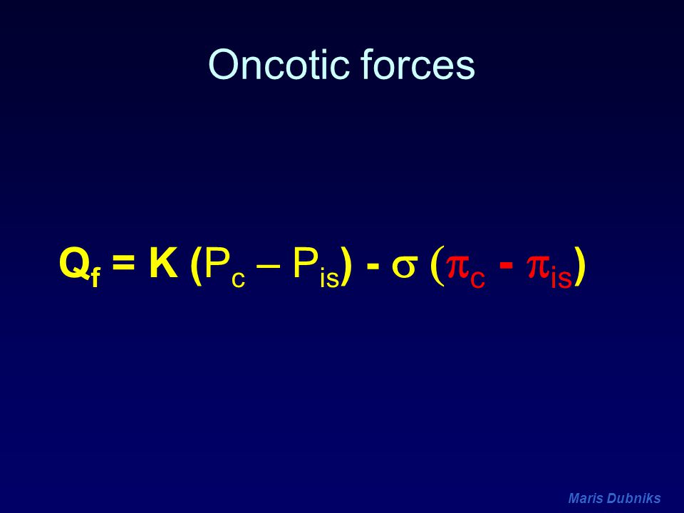Maris Dubniks Q f = K (P c – P is ) -  c -  is ) Oncotic forces