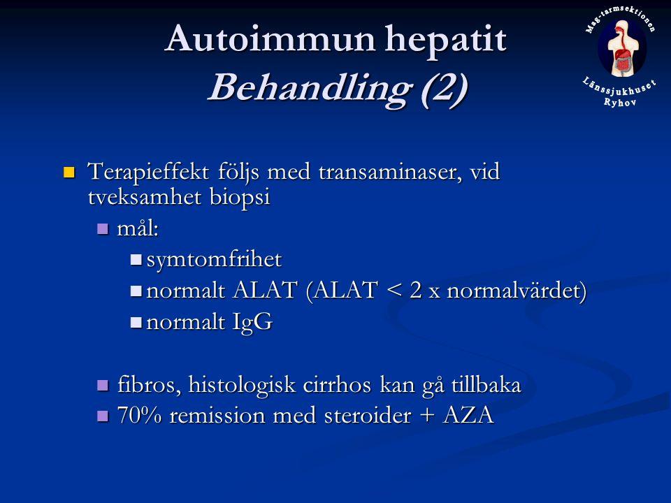 Autoimmun hepatit Behandling (2) Terapieffekt följs med transaminaser, vid tveksamhet biopsi Terapieffekt följs med transaminaser, vid tveksamhet biopsi mål: mål: symtomfrihet symtomfrihet normalt ALAT (ALAT < 2 x normalvärdet) normalt ALAT (ALAT < 2 x normalvärdet) normalt IgG normalt IgG fibros, histologisk cirrhos kan gå tillbaka fibros, histologisk cirrhos kan gå tillbaka 70% remission med steroider + AZA 70% remission med steroider + AZA