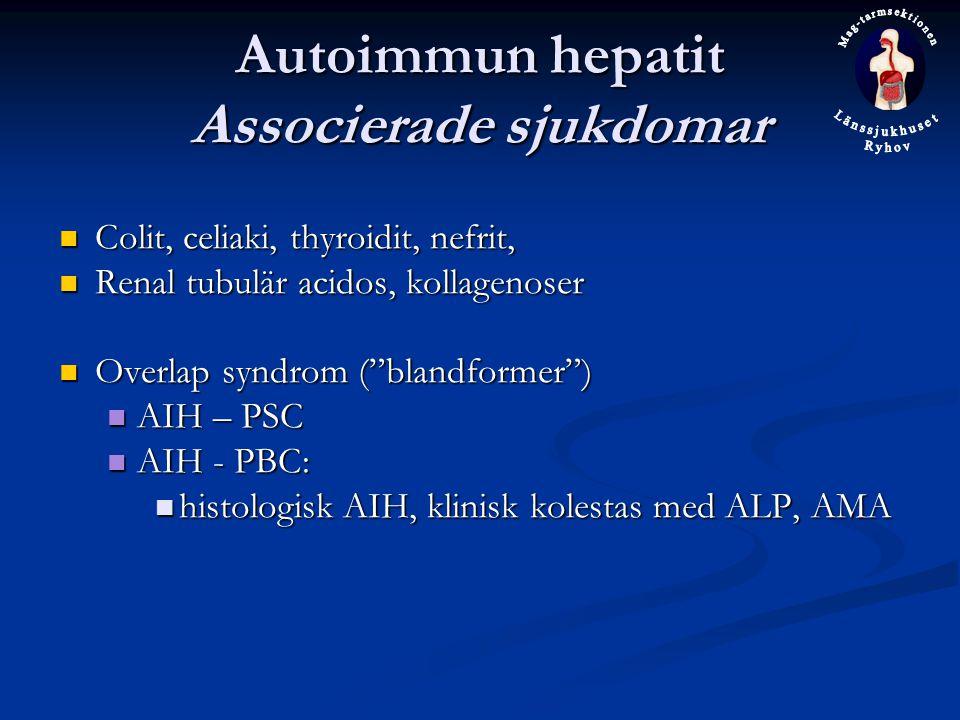 Autoimmun hepatit Associerade sjukdomar Colit, celiaki, thyroidit, nefrit, Colit, celiaki, thyroidit, nefrit, Renal tubulär acidos, kollagenoser Renal tubulär acidos, kollagenoser Overlap syndrom ( blandformer ) Overlap syndrom ( blandformer ) AIH – PSC AIH – PSC AIH - PBC: AIH - PBC: histologisk AIH, klinisk kolestas med ALP, AMA histologisk AIH, klinisk kolestas med ALP, AMA