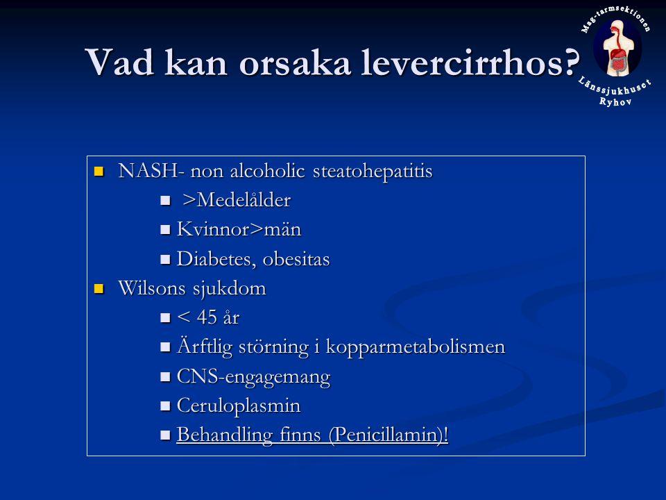 Vad kan orsaka levercirrhos? NASH- non alcoholic steatohepatitis NASH- non alcoholic steatohepatitis >Medelålder >Medelålder Kvinnor>män Kvinnor>män D