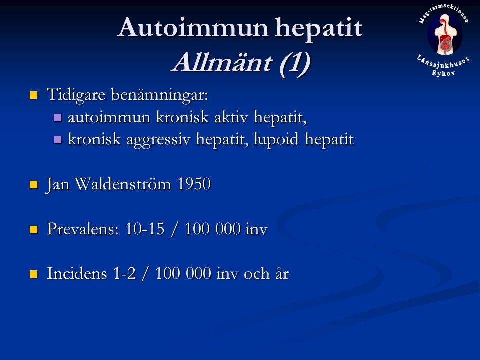 Autoimmun hepatit Allmänt (1) Tidigare benämningar: Tidigare benämningar: autoimmun kronisk aktiv hepatit, autoimmun kronisk aktiv hepatit, kronisk aggressiv hepatit, lupoid hepatit kronisk aggressiv hepatit, lupoid hepatit Jan Waldenström 1950 Jan Waldenström 1950 Prevalens: 10-15 / 100 000 inv Prevalens: 10-15 / 100 000 inv Incidens 1-2 / 100 000 inv och år Incidens 1-2 / 100 000 inv och år