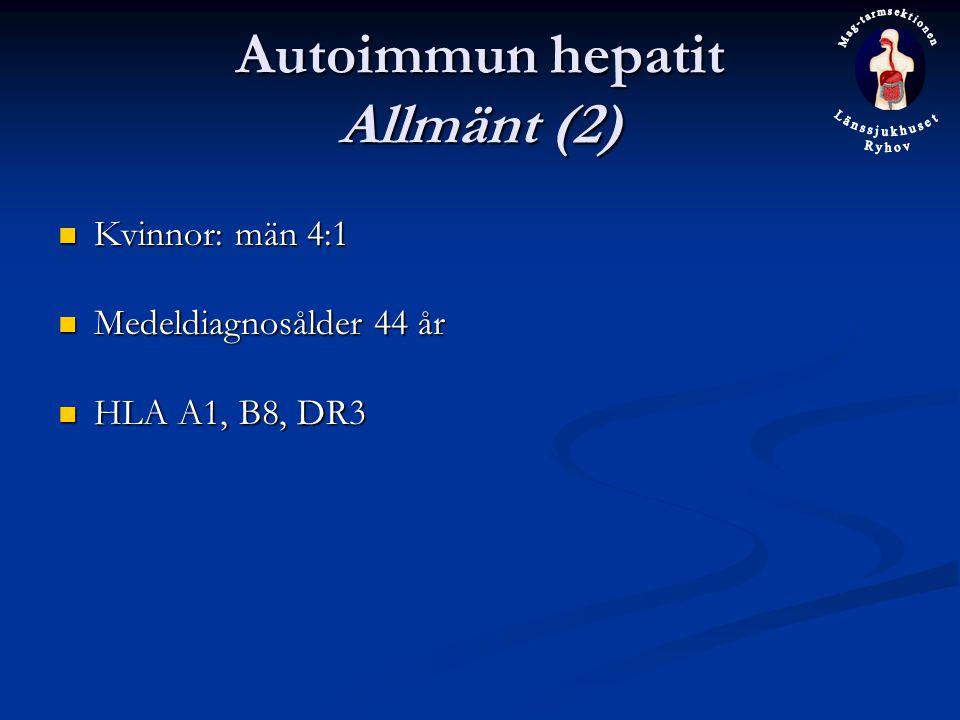 Autoimmun hepatit Allmänt (2) Kvinnor: män 4:1 Kvinnor: män 4:1 Medeldiagnosålder 44 år Medeldiagnosålder 44 år HLA A1, B8, DR3 HLA A1, B8, DR3