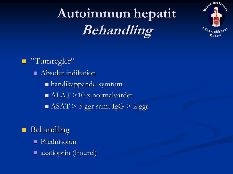 Autoimmun hepatit Behandling Tumregler Tumregler Absolut indikation Absolut indikation handikappande symtom handikappande symtom ALAT >10 x normalvärdet ALAT >10 x normalvärdet ASAT > 5 ggr samt IgG > 2 ggr ASAT > 5 ggr samt IgG > 2 ggr Behandling Behandling Prednisolon Prednisolon azatioprin (Imurel) azatioprin (Imurel)