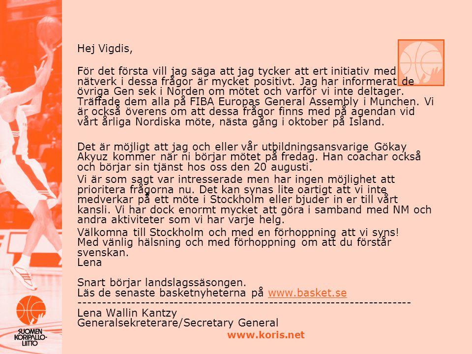 www.koris.net Hej Vigdis, För det första vill jag säga att jag tycker att ert initiativ med nätverk i dessa frågor är mycket positivt. Jag har informe
