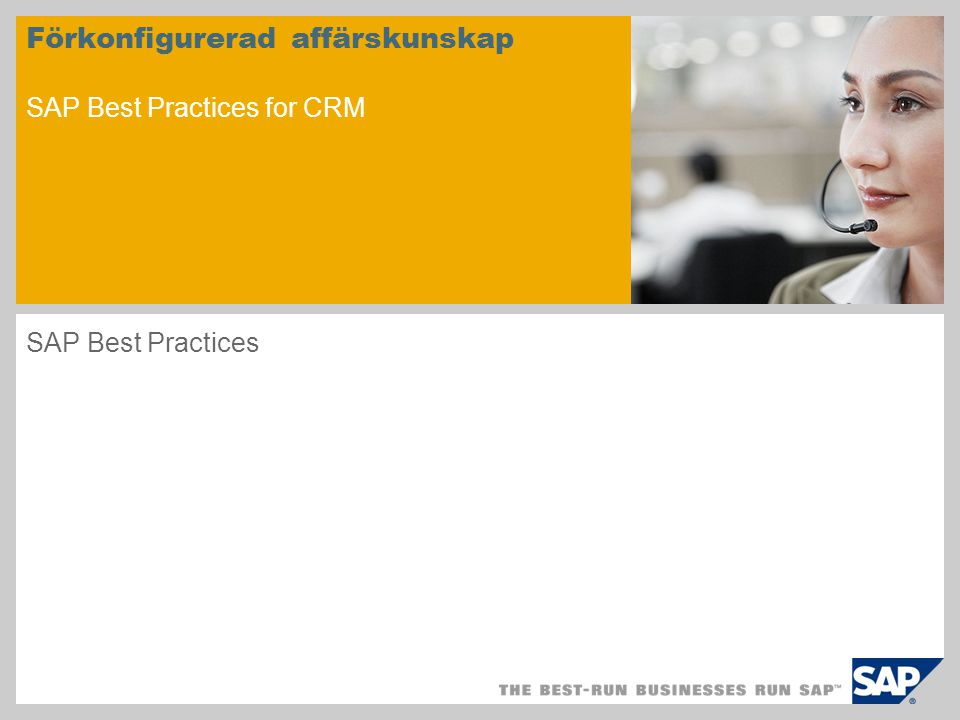 Agenda   Vad är SAP Best Practices SAP All-in-One Solutions och SAP Best Practices SAP Best Practices: Användningskoncept Building block-princip SAP Best Practices for CRM Fördelar med SAP Best Practices