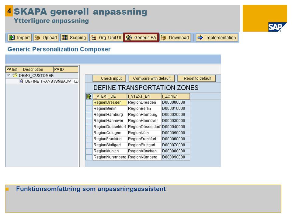 Funktionsomfattning som anpassningsassistent 4 SKAPA generell anpassning Ytterligare anpassning