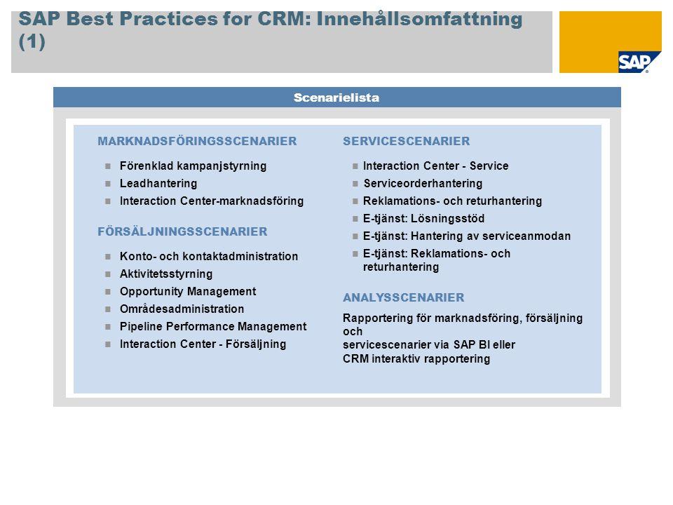 SAP Best Practices for CRM: Innehållsomfattning (1) Scenarielista SERVICESCENARIER Interaction Center - Service Serviceorderhantering Reklamations- oc