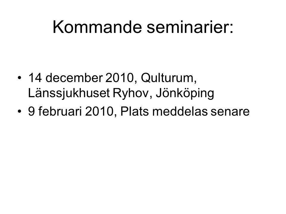 Kommande seminarier: 14 december 2010, Qulturum, Länssjukhuset Ryhov, Jönköping 9 februari 2010, Plats meddelas senare