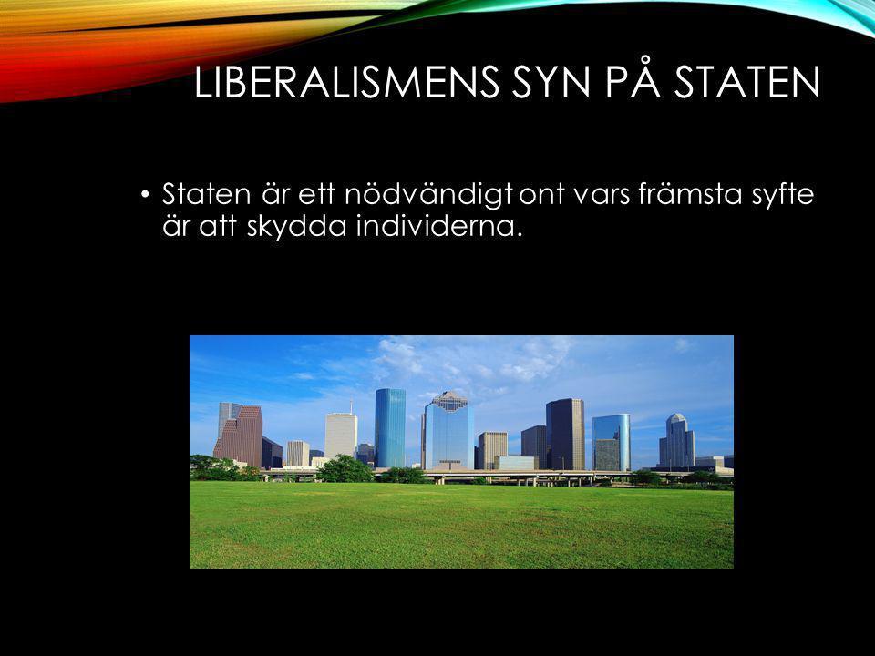 LIBERALISMENS SYN PÅ STATEN Staten är ett nödvändigt ont vars främsta syfte är att skydda individerna.