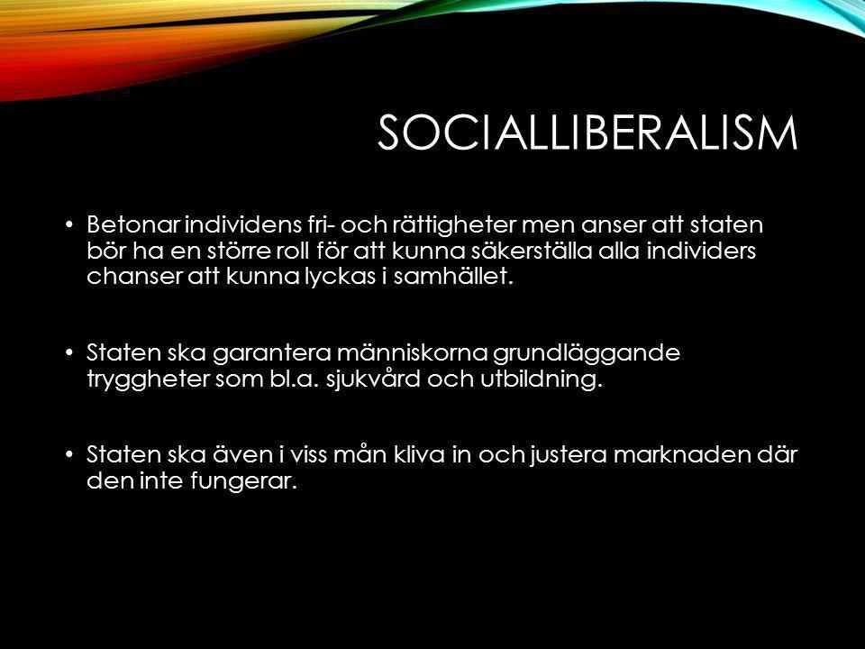 SOCIALLIBERALISM Betonar individens fri- och rättigheter men anser att staten bör ha en större roll för att kunna säkerställa alla individers chanser att kunna lyckas i samhället.