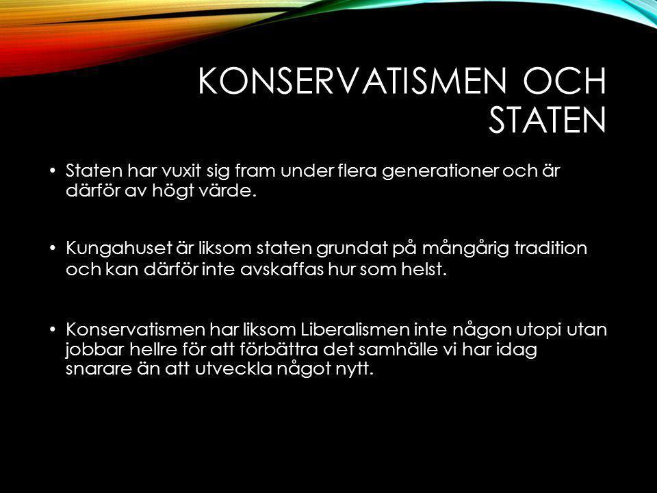 KONSERVATISMEN OCH STATEN Staten har vuxit sig fram under flera generationer och är därför av högt värde.