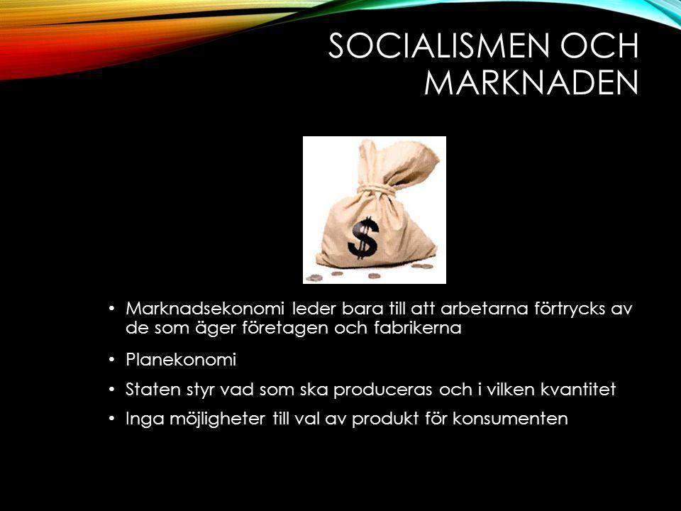 SOCIALISMEN OCH MARKNADEN Marknadsekonomi leder bara till att arbetarna förtrycks av de som äger företagen och fabrikerna Planekonomi Staten styr vad som ska produceras och i vilken kvantitet Inga möjligheter till val av produkt för konsumenten