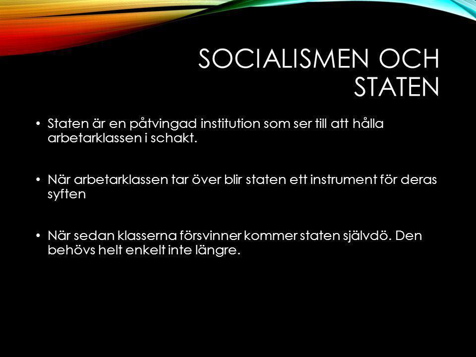 SOCIALISMEN OCH STATEN Staten är en påtvingad institution som ser till att hålla arbetarklassen i schakt.