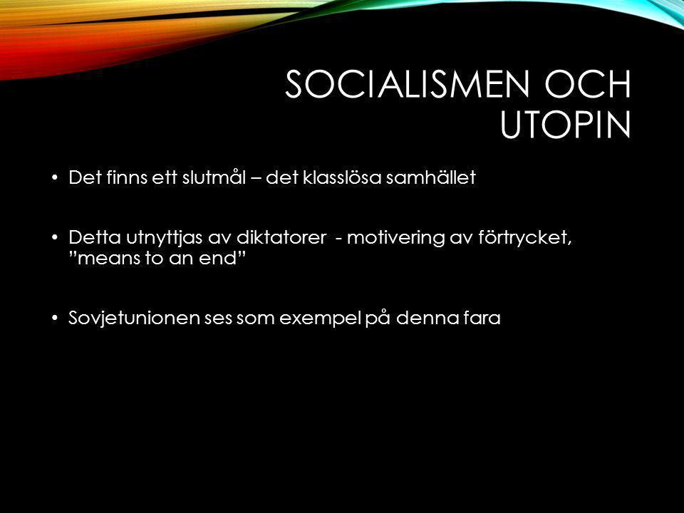 SOCIALISMEN OCH UTOPIN Det finns ett slutmål – det klasslösa samhället Detta utnyttjas av diktatorer - motivering av förtrycket, means to an end Sovjetunionen ses som exempel på denna fara