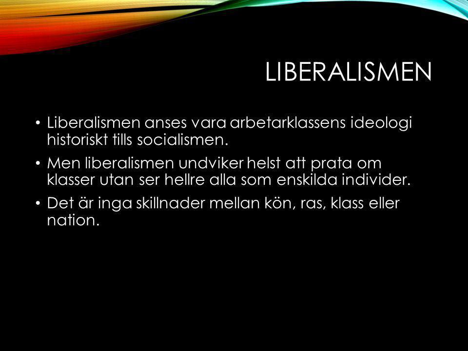 LIBERALISMEN Liberalismen anses vara arbetarklassens ideologi historiskt tills socialismen.