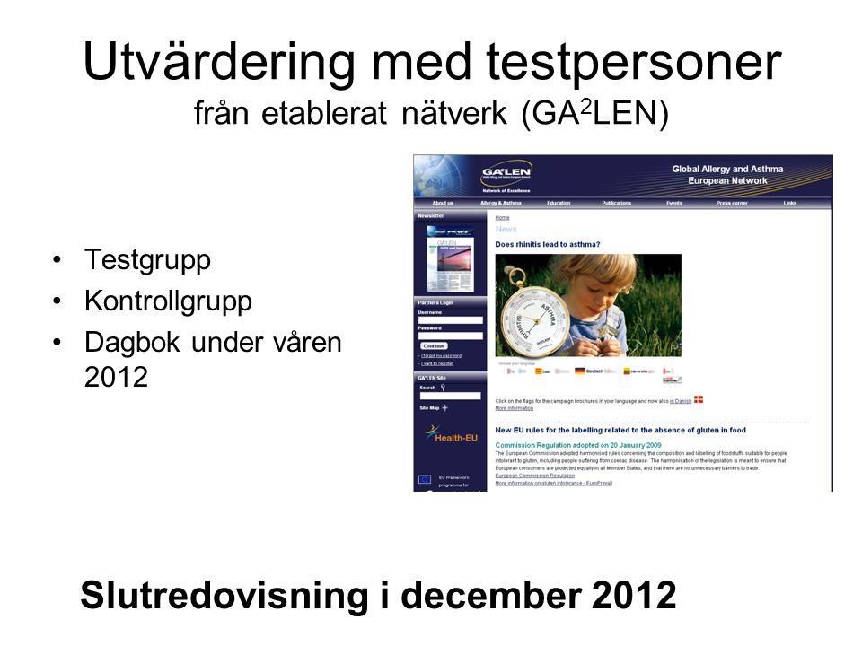 Utvärdering med testpersoner från etablerat nätverk (GA 2 LEN) Testgrupp Kontrollgrupp Dagbok under våren 2012 Slutredovisning i december 2012