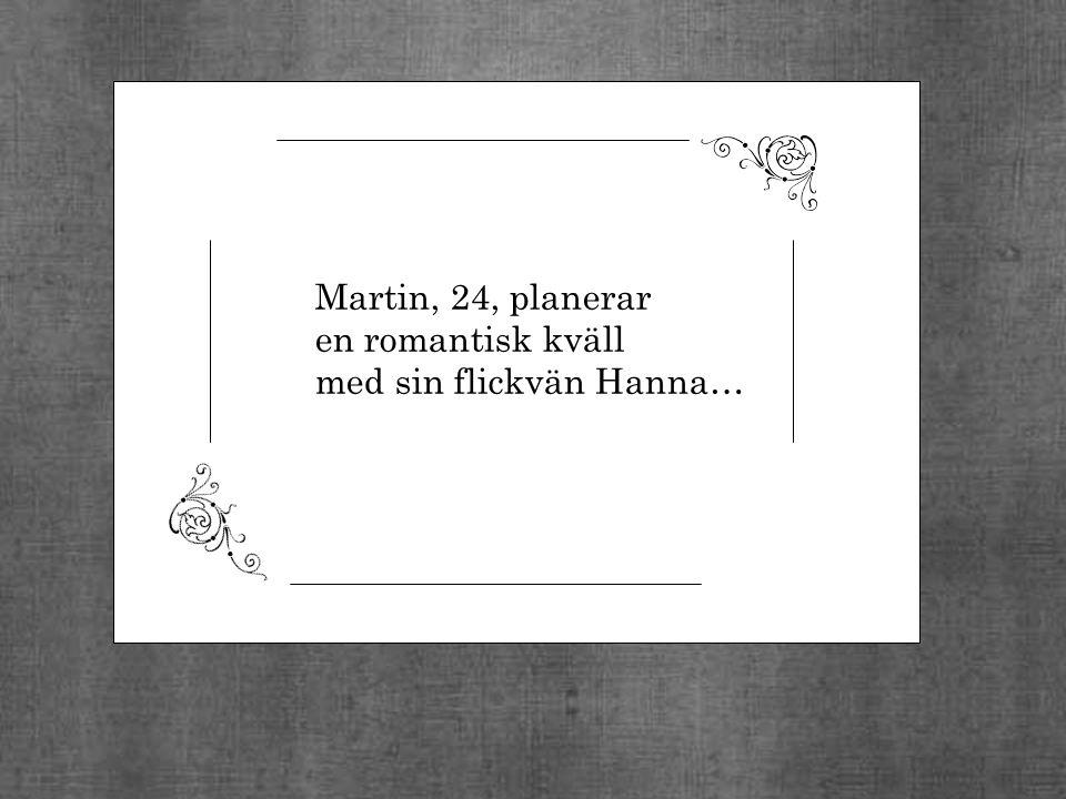 Martin, 24, planerar en romantisk kväll med sin flickvän Hanna…