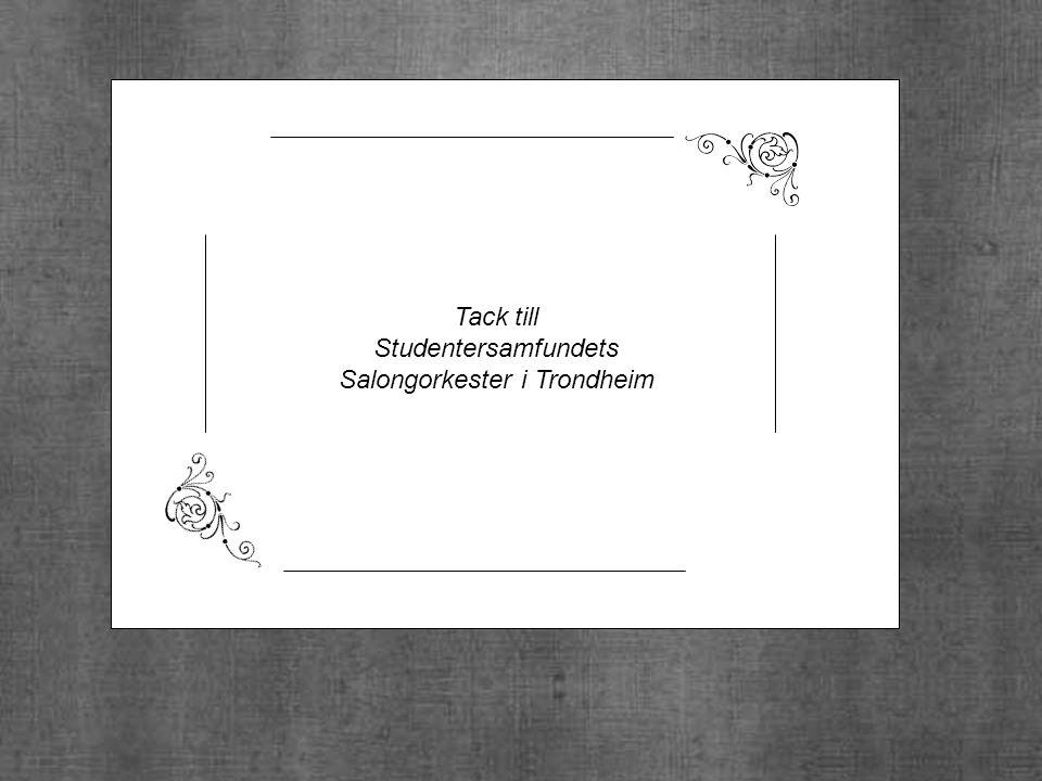 Tack till: Studentersamfundets Salongorkester i Trondheim Tack till Studentersamfundets Salongorkester i Trondheim