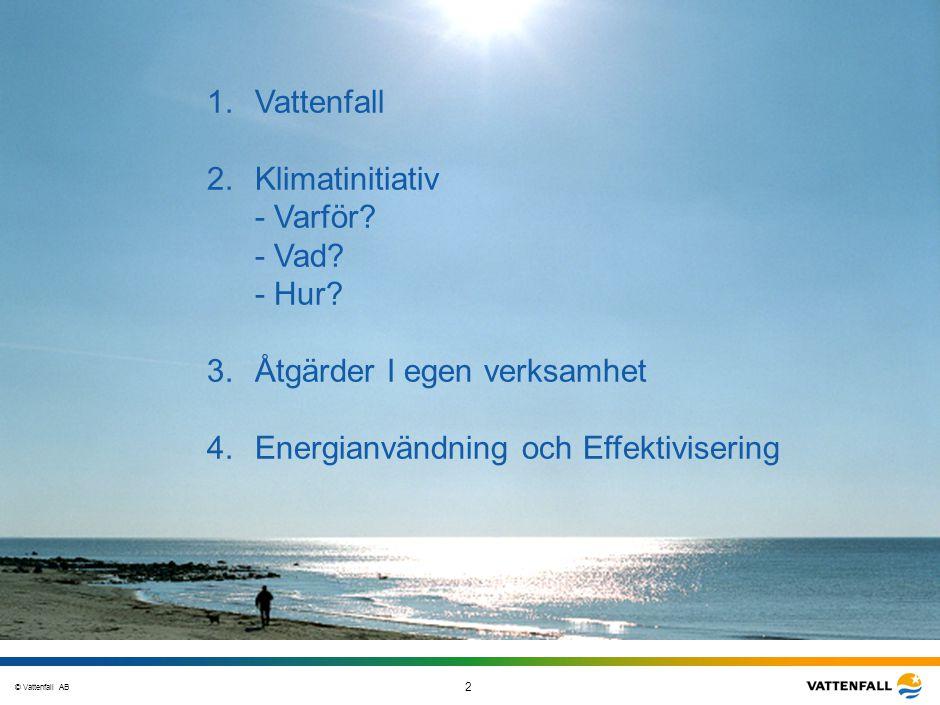 © Vattenfall AB 2 STO-STV080-20070108-A1-GlobalMappingOfGGAO_FINAL 1.Vattenfall 2.Klimatinitiativ - Varför? - Vad? - Hur? 3.Åtgärder I egen verksamhet