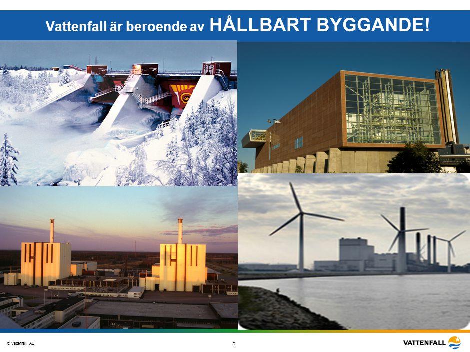 © Vattenfall AB 5 STO-STV080-20070108-A1-GlobalMappingOfGGAO_FINAL Vattenfall är beroende av HÅLLBART BYGGANDE!