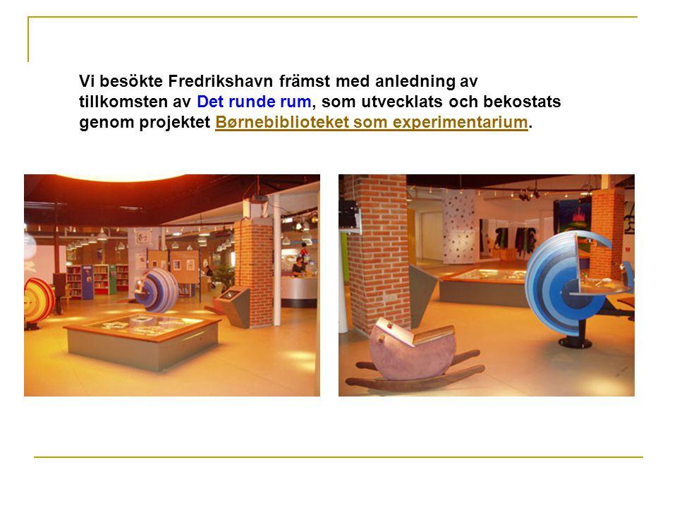 Vi besökte Fredrikshavn främst med anledning av tillkomsten av Det runde rum, som utvecklats och bekostats genom projektet Børnebiblioteket som experimentarium.Børnebiblioteket som experimentarium