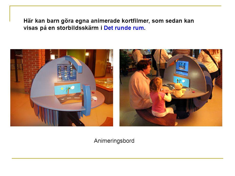 Animeringsbord Här kan barn göra egna animerade kortfilmer, som sedan kan visas på en storbildsskärm i Det runde rum.