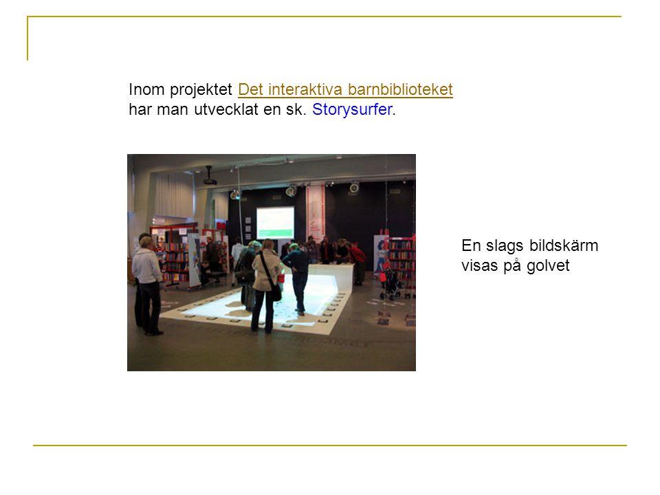 Inom projektet Det interaktiva barnbiblioteketDet interaktiva barnbiblioteket har man utvecklat en sk.