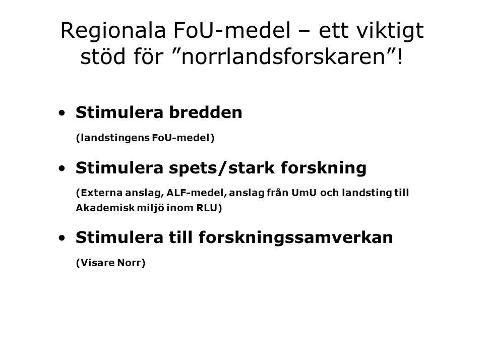 """Regionala FoU-medel – ett viktigt stöd för """"norrlandsforskaren""""! Stimulera bredden (landstingens FoU-medel) Stimulera spets/stark forskning (Externa a"""