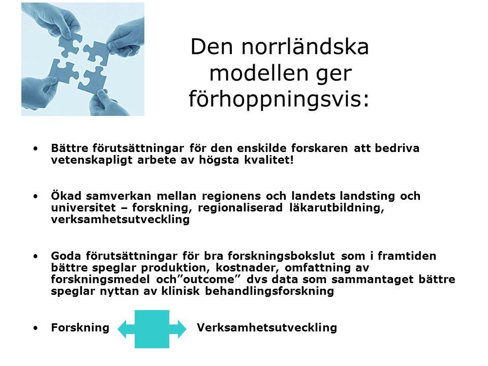Den norrländska modellen ger förhoppningsvis: Bättre förutsättningar för den enskilde forskaren att bedriva vetenskapligt arbete av högsta kvalitet! Ö