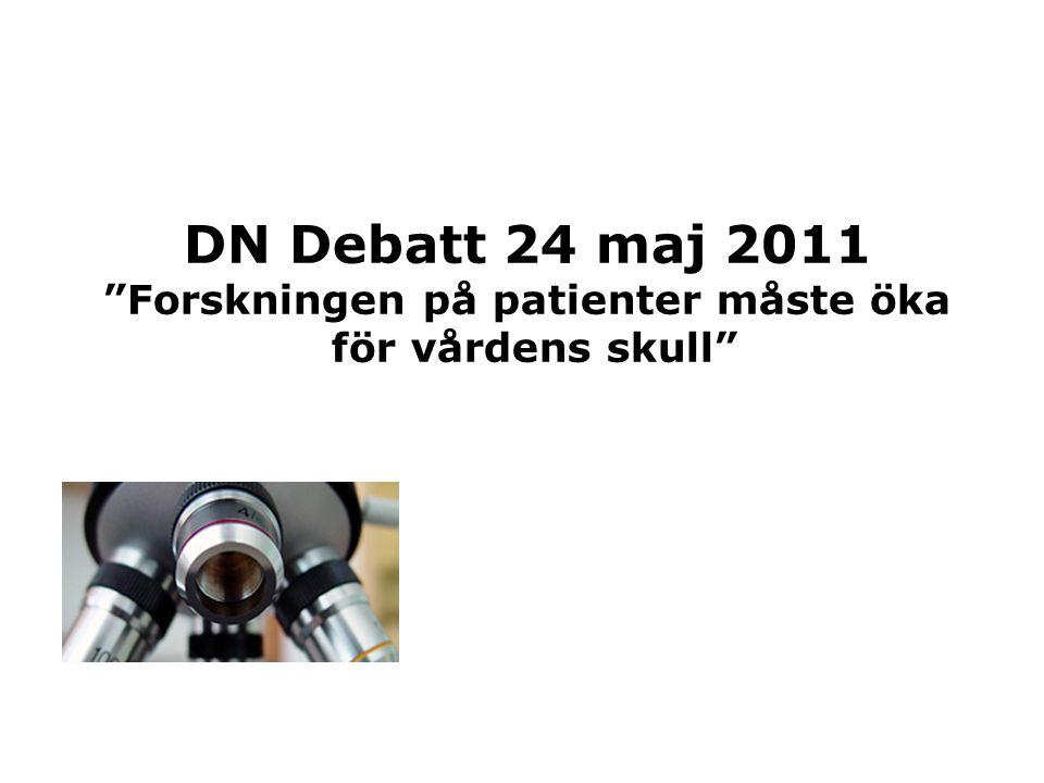 """DN Debatt 24 maj 2011 """"Forskningen på patienter måste öka för vårdens skull"""""""