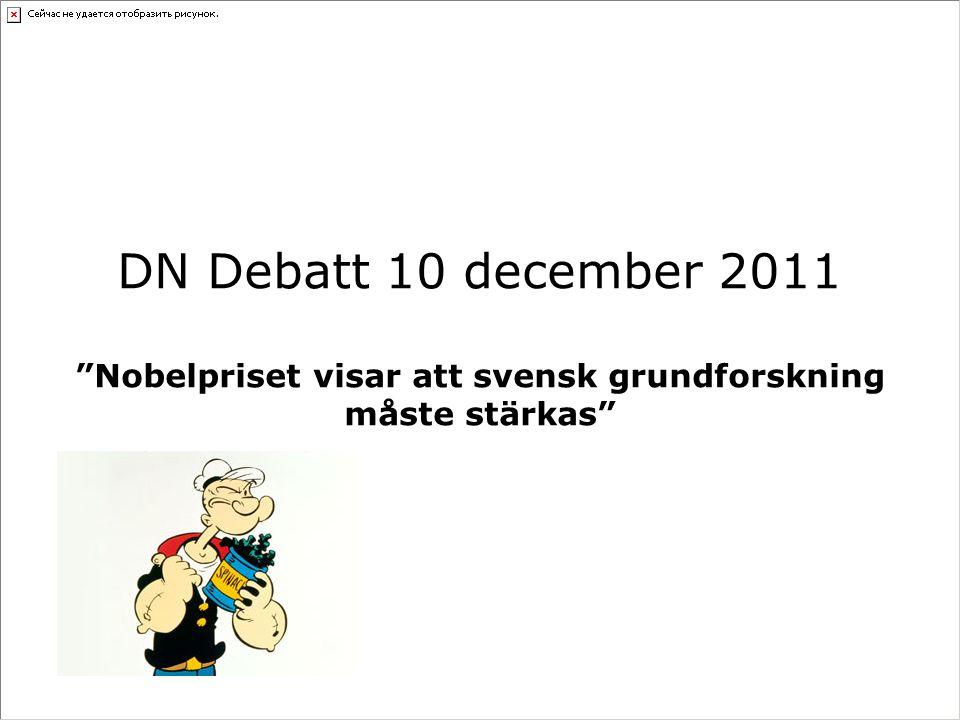 """DN Debatt 10 december 2011 """"Nobelpriset visar att svensk grundforskning måste stärkas"""""""