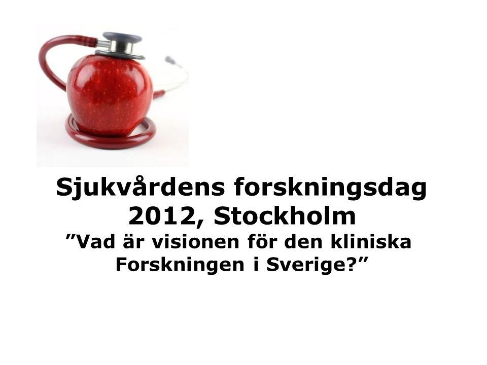 """Sjukvårdens forskningsdag 2012, Stockholm """"Vad är visionen för den kliniska Forskningen i Sverige?"""""""