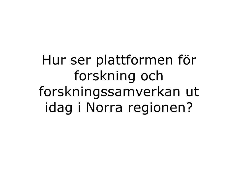 Hur ser plattformen för forskning och forskningssamverkan ut idag i Norra regionen?