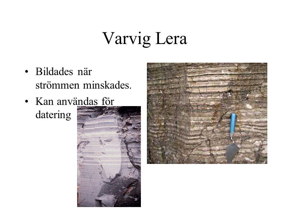 Varvig Lera Bildades när strömmen minskades. Kan användas för datering