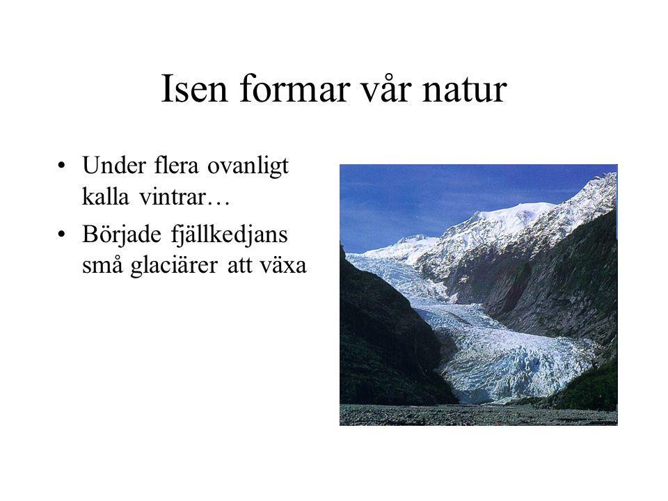 Isen formar vår natur Under flera ovanligt kalla vintrar… Började fjällkedjans små glaciärer att växa