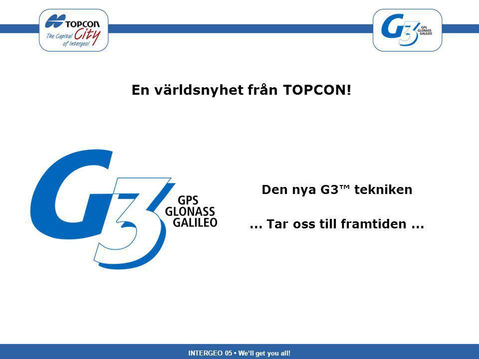 INTERGEO 05 We'll get you all.En världsnyhet från TOPCON.