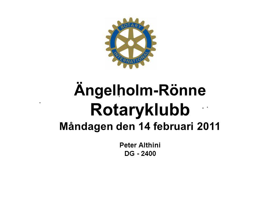 Ängelholm-Rönne Rotaryklubb Måndagen den 14 februari 2011 Peter Althini DG - 2400