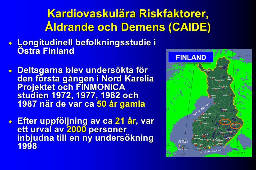 Kardiovaskulära Riskfaktorer, Åldrande och Demens (CAIDE)  Longitudinell befolkningsstudie i Östra Finland  Deltagarna blev undersökta för den första gången i Nord Karelia Projektet och FINMONICA studien 1972, 1977, 1982 och 1987 när de var ca 50 år gamla  Efter uppföljning av ca 21 år, var ett urval av 2000 personer inbjudna till en ny undersökning 1998 FINLAND