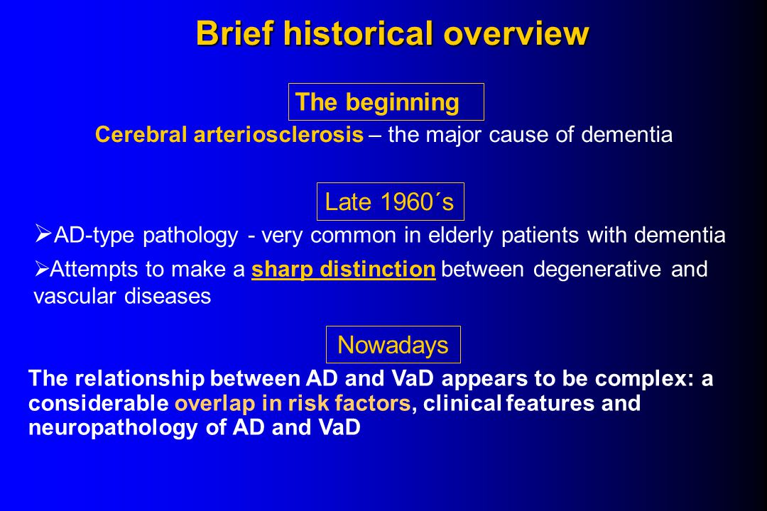 Brief historical overview Cerebral arteriosclerosis – the major cause of dementia The beginningLate 1960´s  AD-type pathology - very common in elderl