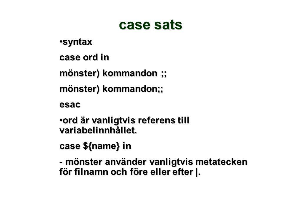 case sats syntaxsyntax case ord in mönster) kommandon ;; esac ord är vanligtvis referens till variabelinnhållet.ord är vanligtvis referens till variabelinnhållet.