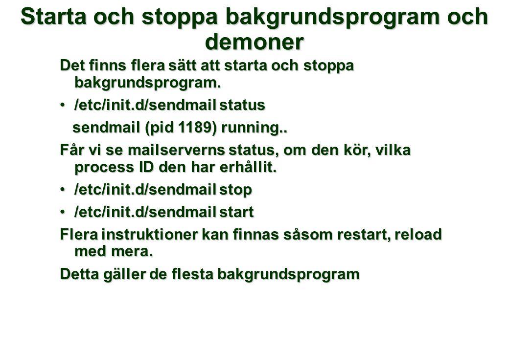 Starta och stoppa bakgrundsprogram och demoner Det finns flera sätt att starta och stoppa bakgrundsprogram.