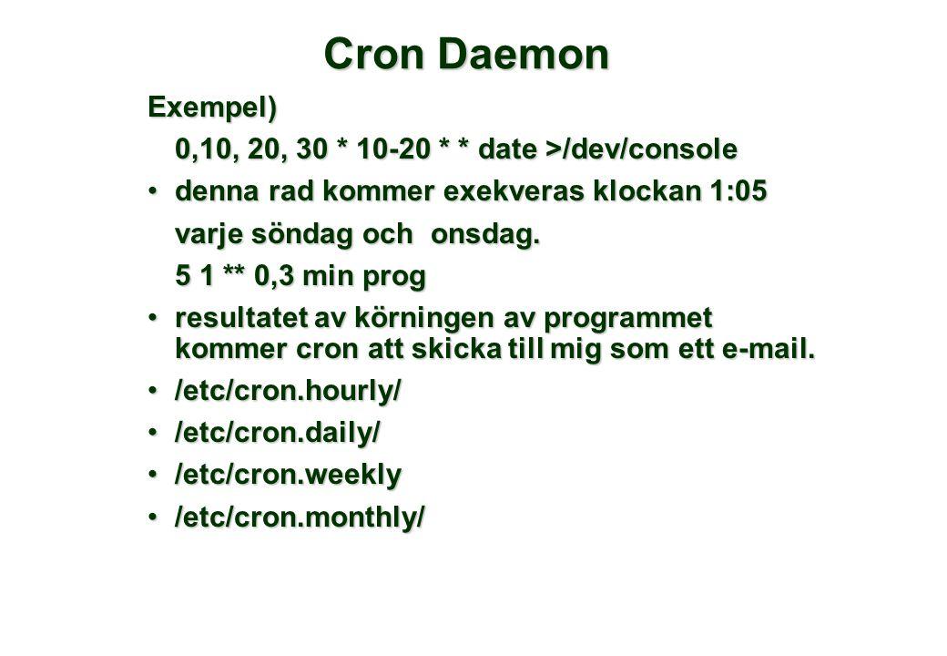Cron Daemon Exempel) 0,10, 20, 30 * 10-20 * * date >/dev/console denna rad kommer exekveras klockan 1:05denna rad kommer exekveras klockan 1:05 varje söndag och onsdag.