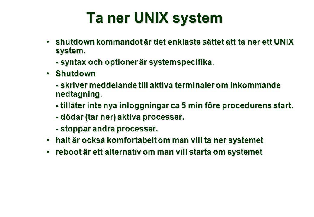 Ta ner UNIX system shutdown kommandot är det enklaste sättet att ta ner ett UNIX system.shutdown kommandot är det enklaste sättet att ta ner ett UNIX system.