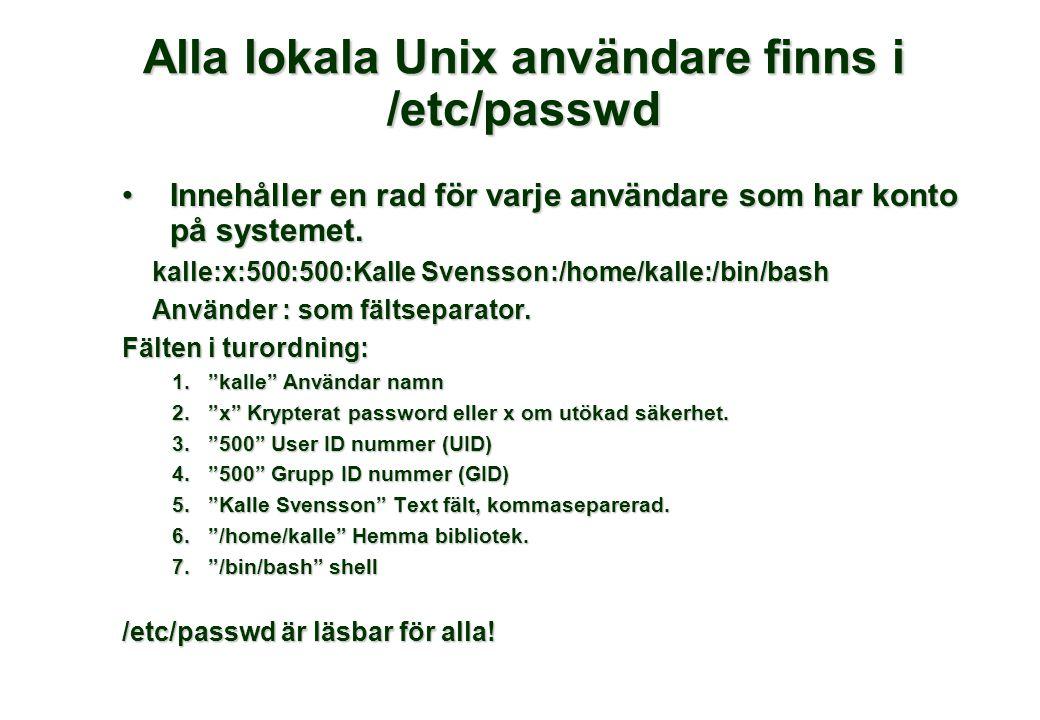Alla lokala Unix användare finns i /etc/passwd Innehåller en rad för varje användare som har konto på systemet.Innehåller en rad för varje användare som har konto på systemet.