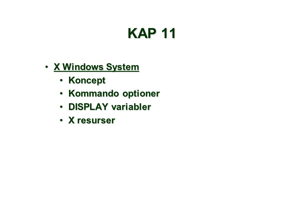 KAP 11 X Windows SystemX Windows System KonceptKoncept Kommando optionerKommando optioner DISPLAY variablerDISPLAY variabler X resurserX resurser
