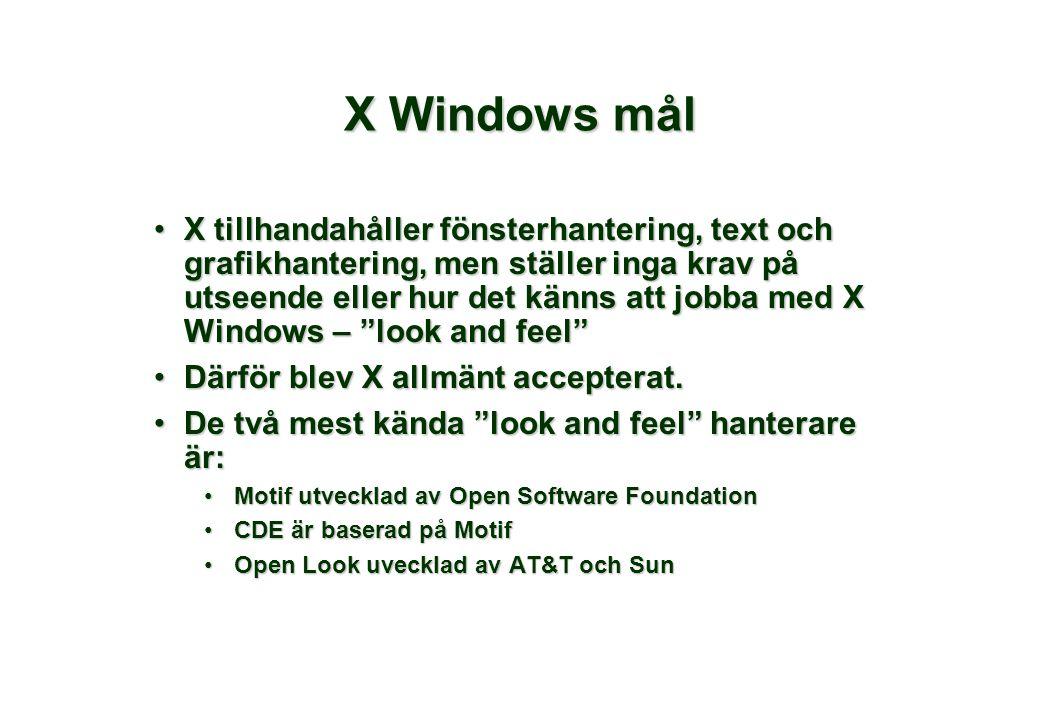 X Windows mål X tillhandahåller fönsterhantering, text och grafikhantering, men ställer inga krav på utseende eller hur det känns att jobba med X Windows – look and feel X tillhandahåller fönsterhantering, text och grafikhantering, men ställer inga krav på utseende eller hur det känns att jobba med X Windows – look and feel Därför blev X allmänt accepterat.Därför blev X allmänt accepterat.