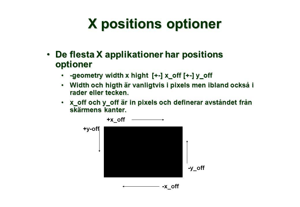 X positions optioner De flesta X applikationer har positions optionerDe flesta X applikationer har positions optioner -geometry width x hight [+-] x_off [+-] y_off-geometry width x hight [+-] x_off [+-] y_off Width och higth är vanligtvis i pixels men ibland också i rader eller tecken.Width och higth är vanligtvis i pixels men ibland också i rader eller tecken.